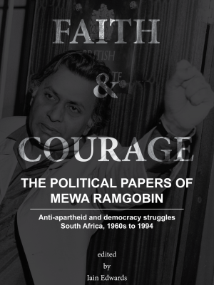 Faith and Courage: The Political Papers of Mewa Ramgobin